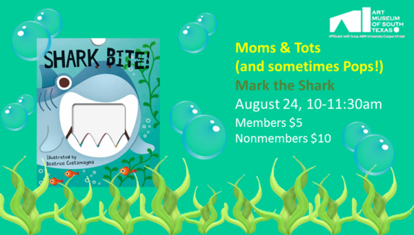 MOMS AND TOTS (and sometimes POPS!) Mark the Shark @ Art Museum of South Texas | Corpus Christi | Texas | United States